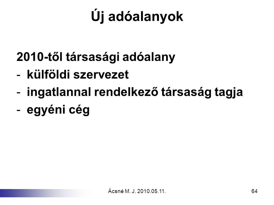 Ácsné M. J. 2010.05.11.64 Új adóalanyok 2010-től társasági adóalany -külföldi szervezet -ingatlannal rendelkező társaság tagja -egyéni cég