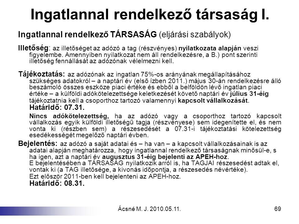 Ácsné M. J. 2010.05.11.69 Ingatlannal rendelkező társaság I. Ingatlannal rendelkező TÁRSASÁG (eljárási szabályok) Illetőség: az illetőséget az adózó a