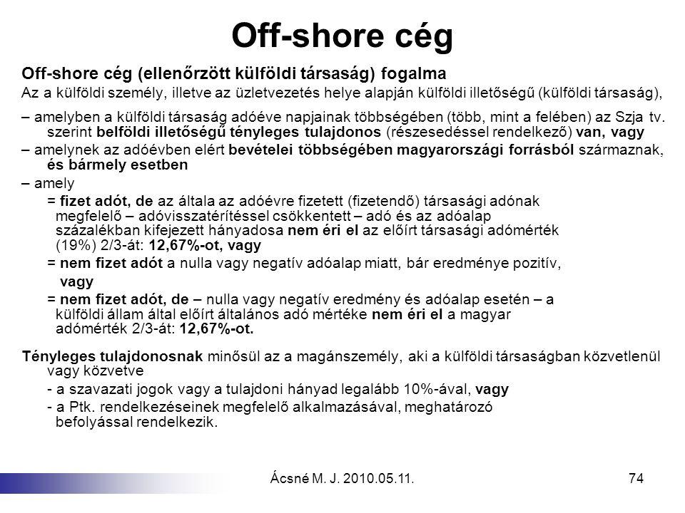 Ácsné M. J. 2010.05.11.74 Off-shore cég Off-shore cég (ellenőrzött külföldi társaság) fogalma Az a külföldi személy, illetve az üzletvezetés helye ala