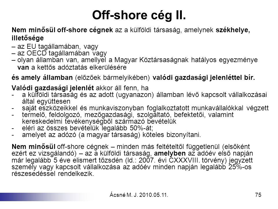 Ácsné M. J. 2010.05.11.75 Off-shore cég II. Nem minősül off-shore cégnek az a külföldi társaság, amelynek székhelye, illetősége – az EU tagállamában,