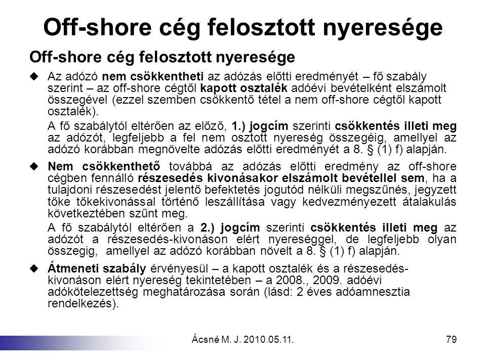 Ácsné M. J. 2010.05.11.79 Off-shore cég felosztott nyeresége  Az adózó nem csökkentheti az adózás előtti eredményét – fő szabály szerint – az off-sho