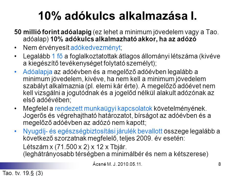 Ácsné M. J. 2010.05.11.8 10% adókulcs alkalmazása I. 50 millió forint adóalapig (ez lehet a minimum jövedelem vagy a Tao. adóalap) 10% adókulcs alkalm