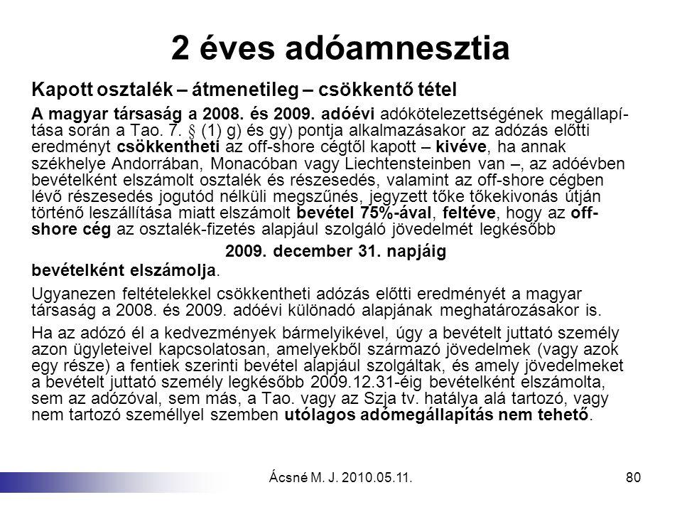 Ácsné M. J. 2010.05.11.80 2 éves adóamnesztia Kapott osztalék – átmenetileg – csökkentő tétel A magyar társaság a 2008. és 2009. adóévi adókötelezetts