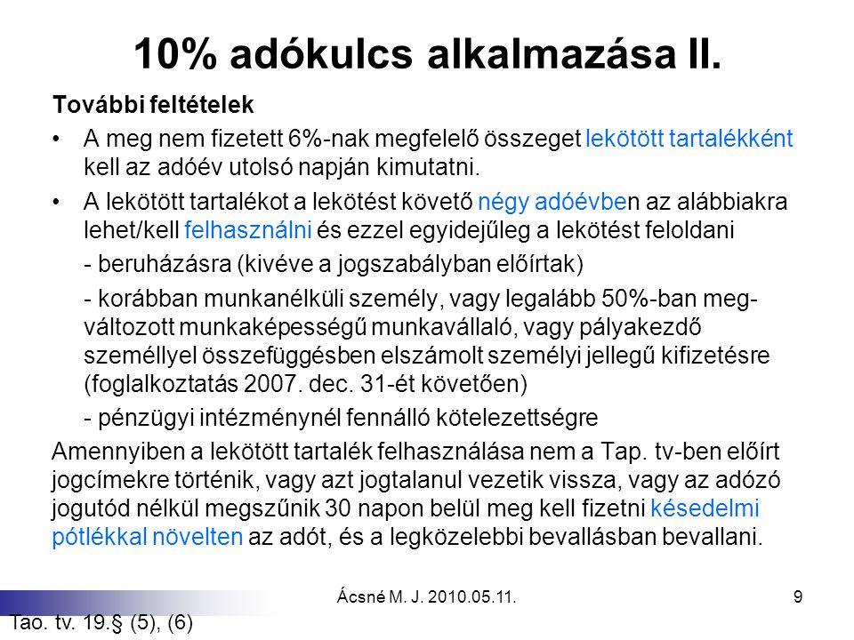 Ácsné M. J. 2010.05.11.9 10% adókulcs alkalmazása II. További feltételek A meg nem fizetett 6%-nak megfelelő összeget lekötött tartalékként kell az ad