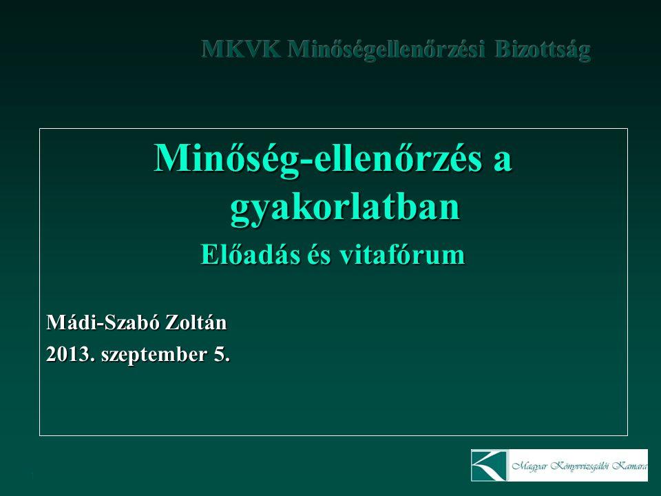 1 Minőség-ellenőrzés a gyakorlatban Előadás és vitafórum Mádi-Szabó Zoltán 2013. szeptember 5.
