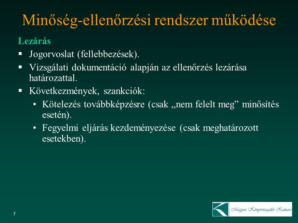 7 Minőség-ellenőrzési rendszer működése Lezárás  Jogorvoslat (fellebbezések).  Vizsgálati dokumentáció alapján az ellenőrzés lezárása határozattal.
