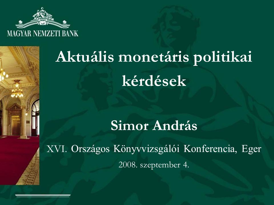 Aktuális monetáris politikai kérdések Simor András XVI.