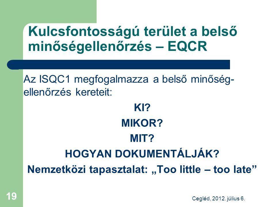 Kulcsfontosságú terület a belső minőségellenőrzés – EQCR Az ISQC1 megfogalmazza a belső minőség- ellenőrzés kereteit: KI.