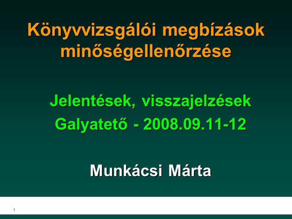 1 Könyvvizsgálói megbízások minőségellenőrzése Jelentések, visszajelzések Galyatető - 2008.09.11-12 Munkácsi Márta