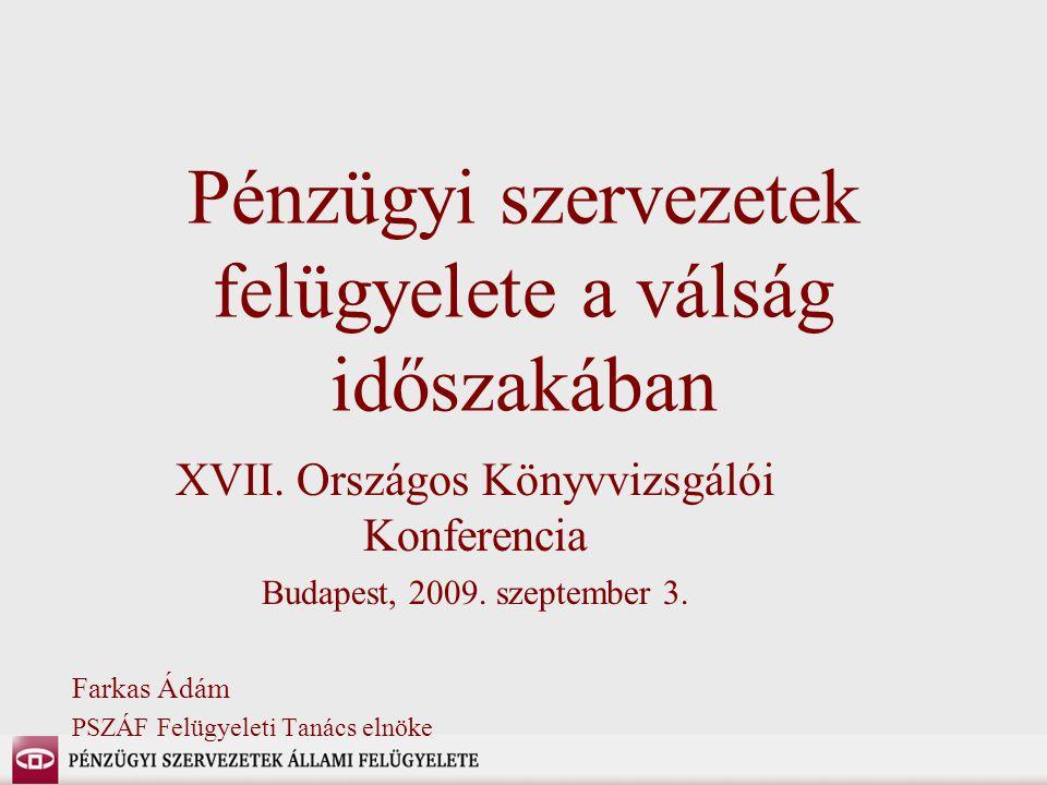 Pénzügyi szervezetek felügyelete a válság időszakában XVII. Országos Könyvvizsgálói Konferencia Budapest, 2009. szeptember 3. Farkas Ádám PSZÁF Felügy