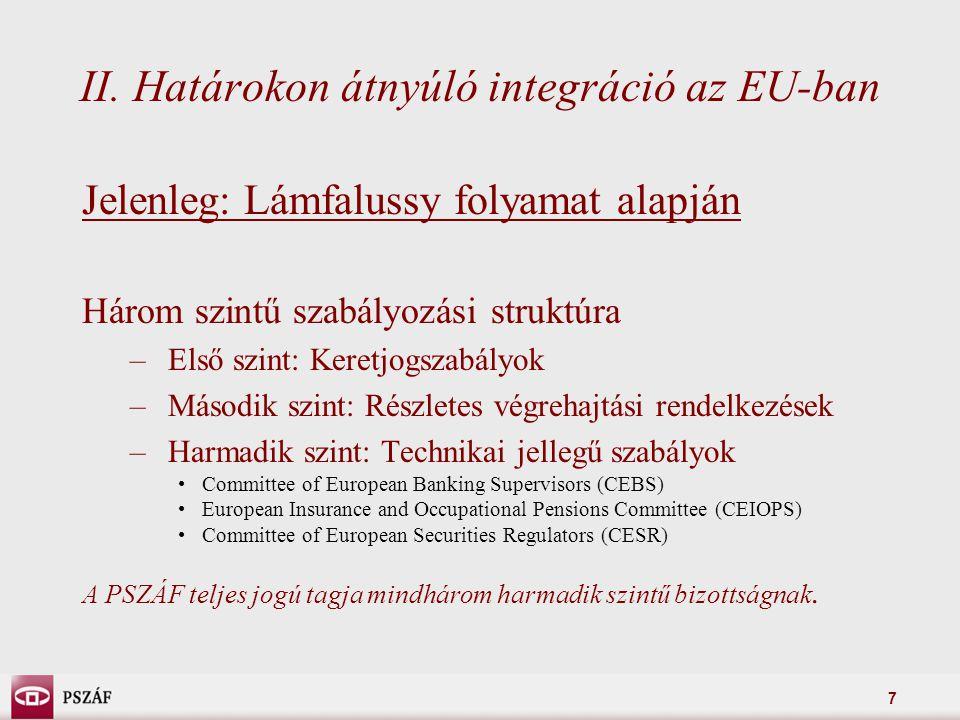 7 II. Határokon átnyúló integráció az EU-ban Jelenleg: Lámfalussy folyamat alapján Három szintű szabályozási struktúra – Első szint: Keretjogszabályok