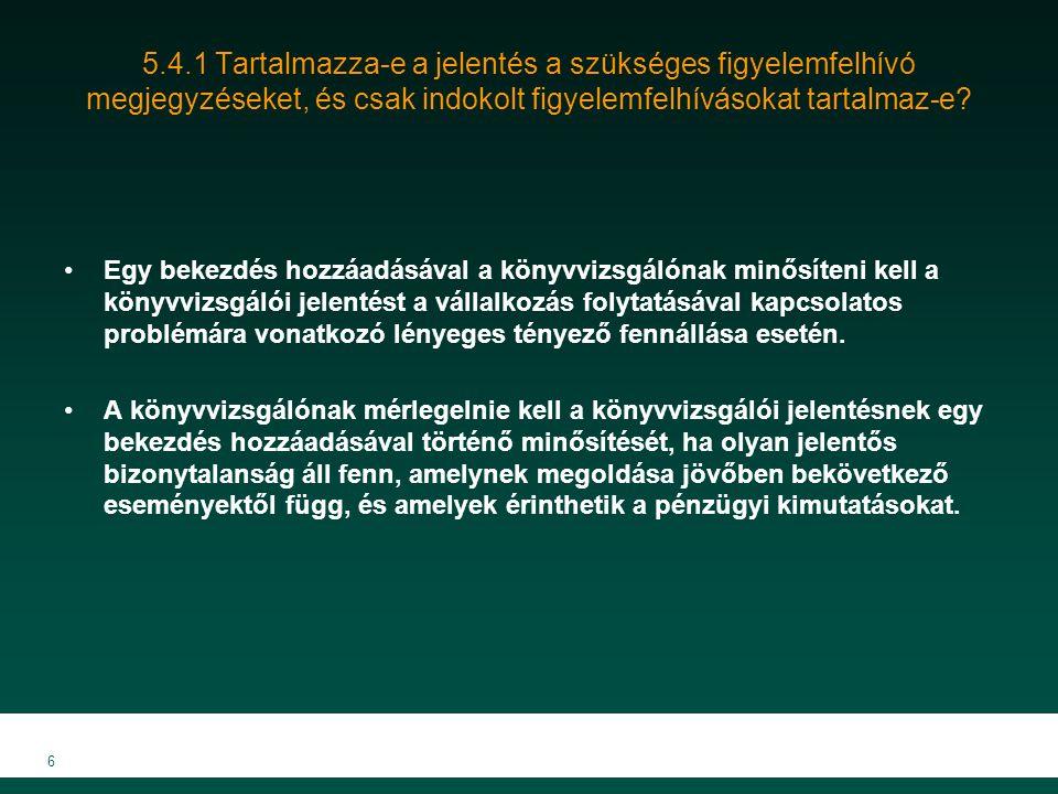 7 5.4.2 A figyelemfelhívó megjegyzés a záradék után szerepel-e jelentésben.