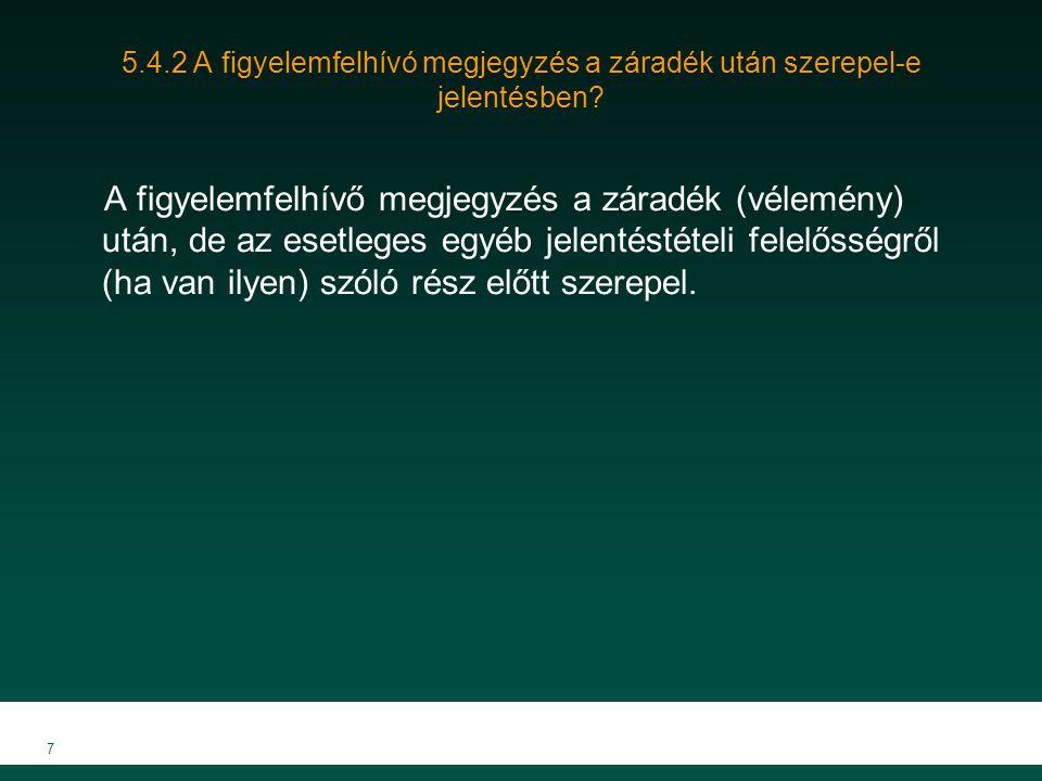 8 5.5.1 A korlátozott záradék (vélemény), elutasító záradék (ellenvélemény) vagy záradék megadásának elutasítása (véleménynyilvánítás visszautasítása) esetén a jelentés szövegezése megfelelő-e.