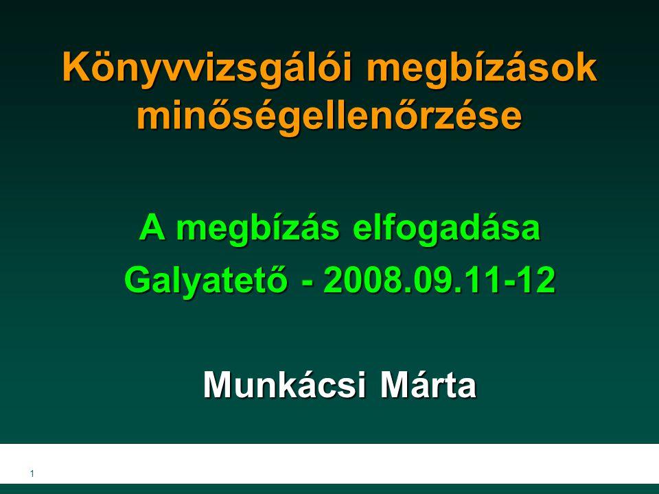 1 Könyvvizsgálói megbízások minőségellenőrzése A megbízás elfogadása Galyatető - 2008.09.11-12 Munkácsi Márta