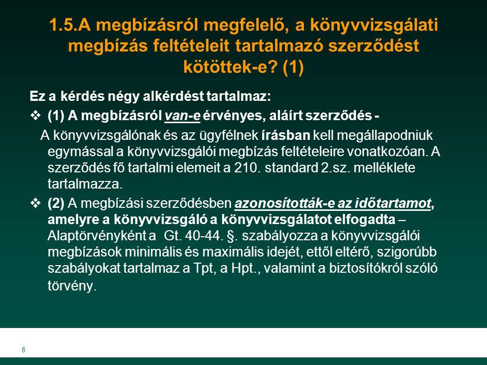8 1.5.A megbízásról megfelelő, a könyvvizsgálati megbízás feltételeit tartalmazó szerződést kötöttek-e.