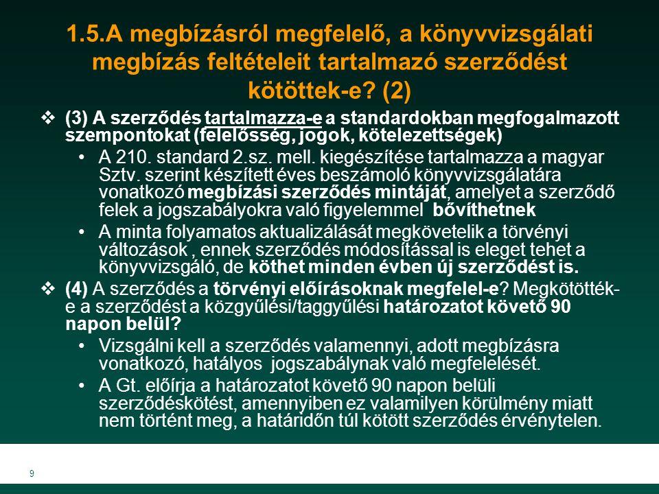 9 1.5.A megbízásról megfelelő, a könyvvizsgálati megbízás feltételeit tartalmazó szerződést kötöttek-e.