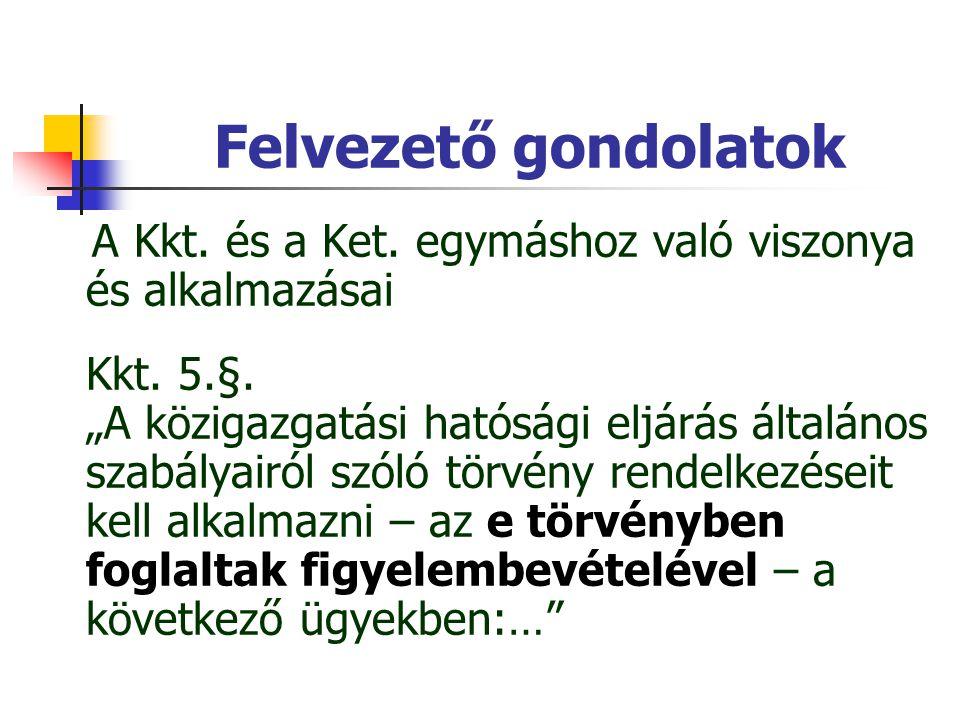 """Felvezető gondolatok A Kkt. és a Ket. egymáshoz való viszonya és alkalmazásai Kkt. 5.§. """"A közigazgatási hatósági eljárás általános szabályairól szóló"""