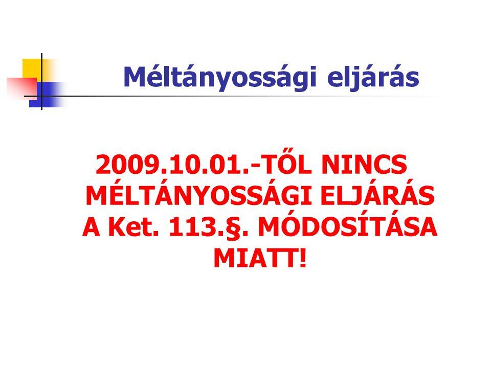 Méltányossági eljárás 2009.10.01.-TŐL NINCS MÉLTÁNYOSSÁGI ELJÁRÁS A Ket. 113.§. MÓDOSÍTÁSA MIATT!