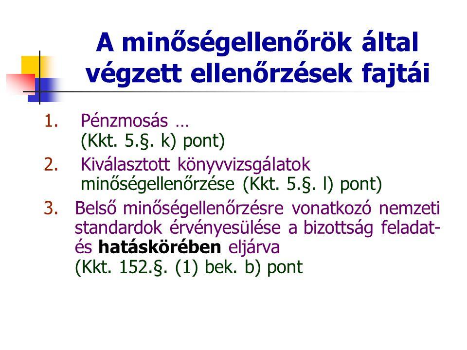A minőségellenőrök által végzett ellenőrzések fajtái 1. Pénzmosás … (Kkt. 5.§. k) pont) 2. Kiválasztott könyvvizsgálatok minőségellenőrzése (Kkt. 5.§.