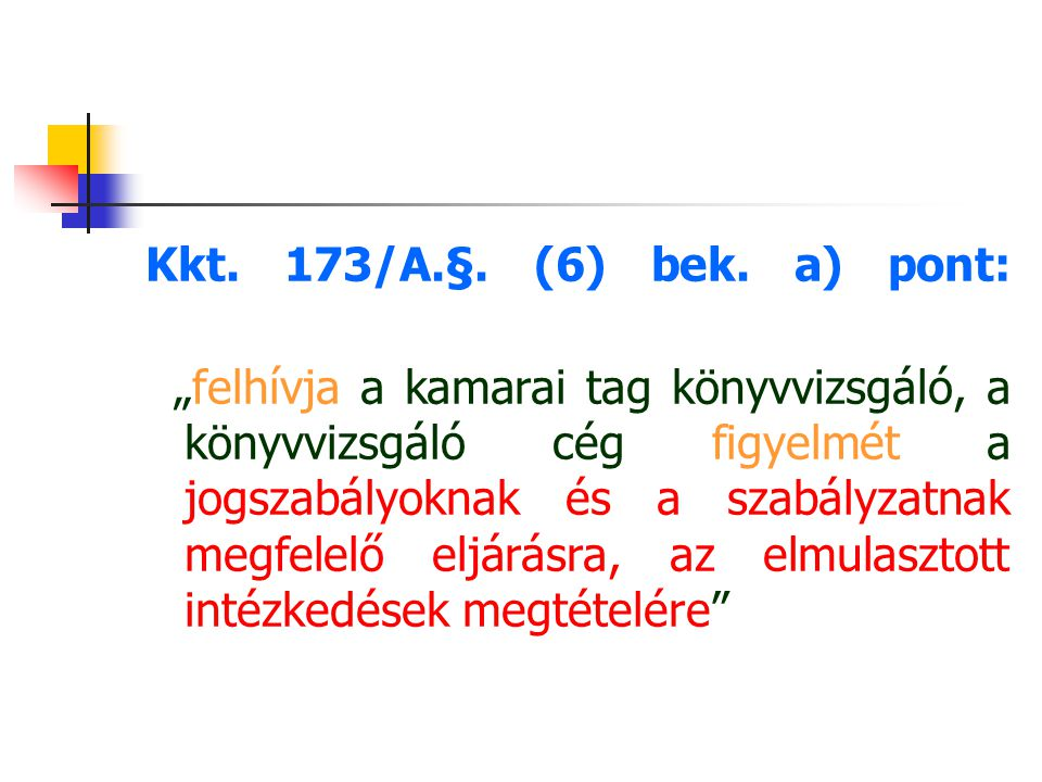 """Kkt. 173/A.§. (6) bek. a) pont: """"felhívja a kamarai tag könyvvizsgáló, a könyvvizsgáló cég figyelmét a jogszabályoknak és a szabályzatnak megfelelő el"""