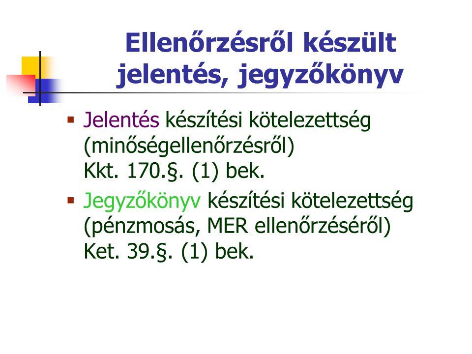 Ellenőrzésről készült jelentés, jegyzőkönyv  Jelentés készítési kötelezettség (minőségellenőrzésről) Kkt. 170.§. (1) bek.  Jegyzőkönyv készítési köt
