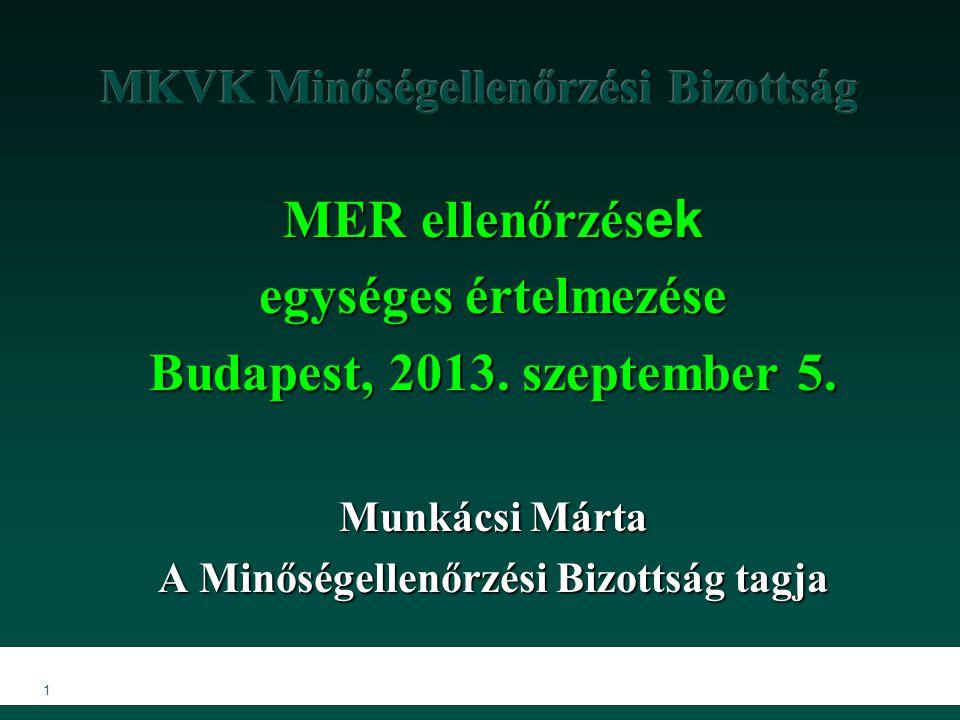 1 MER ellenőrzés ek egységes értelmezése Budapest, 2013. szeptember 5. Munkácsi Márta A Minőségellenőrzési Bizottság tagja