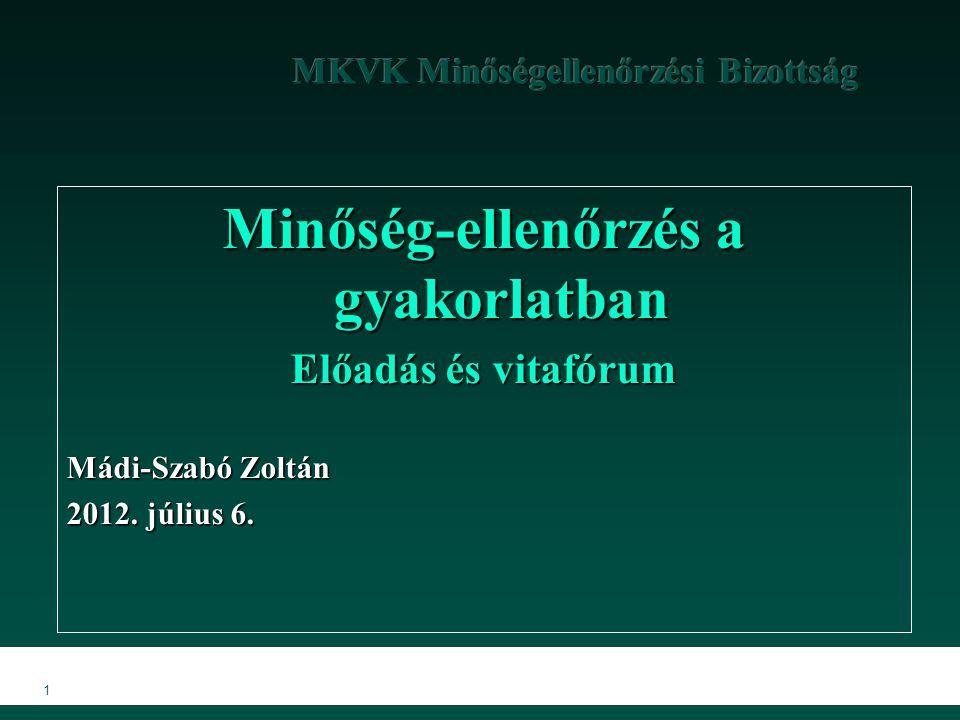 MKVK MEB 2007 1 Minőség-ellenőrzés a gyakorlatban Előadás és vitafórum Mádi-Szabó Zoltán 2012.
