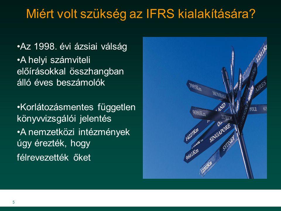 5 Miért volt szükség az IFRS kialakítására? Az 1998. évi ázsiai válság A helyi számviteli előírásokkal összhangban álló éves beszámolók Korlátozásment