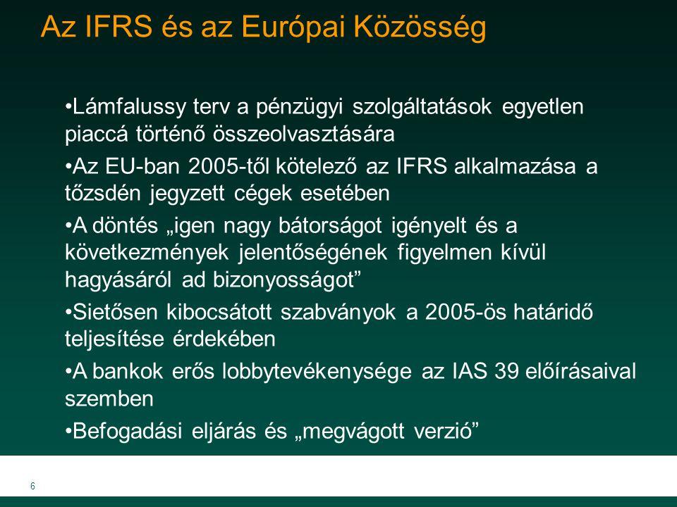 6 Az IFRS és az Európai Közösség Lámfalussy terv a pénzügyi szolgáltatások egyetlen piaccá történő összeolvasztására Az EU-ban 2005-től kötelező az IF