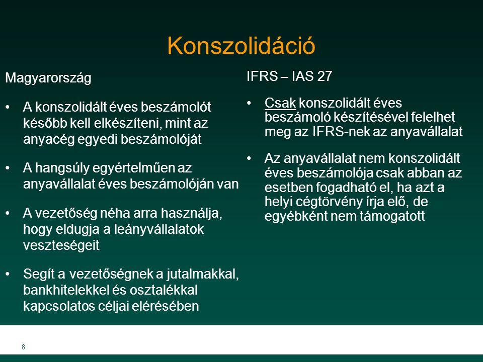 8 Konszolidáció IFRS – IAS 27 Csak konszolidált éves beszámoló készítésével felelhet meg az IFRS-nek az anyavállalat Az anyavállalat nem konszolidált