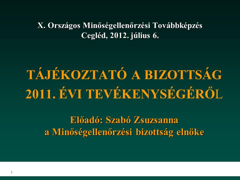 VIII. Országos Minőségellenőrzési Továbbképzés 1 X. Országos Minőségellenőrzési Továbbképzés Cegléd, 2012. július 6. TÁJÉKOZTATÓ A BIZOTTSÁG 2011. ÉVI