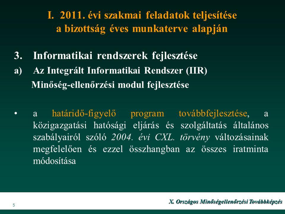 5 I. 2011. évi szakmai feladatok teljesítése a bizottság éves munkaterve alapján 3.Informatikai rendszerek fejlesztése a)Az Integrált Informatikai Ren