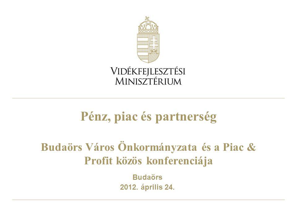 Pénz, piac és partnerség Budaörs Város Önkormányzata és a Piac & Profit közös konferenciája Budaörs 2012.