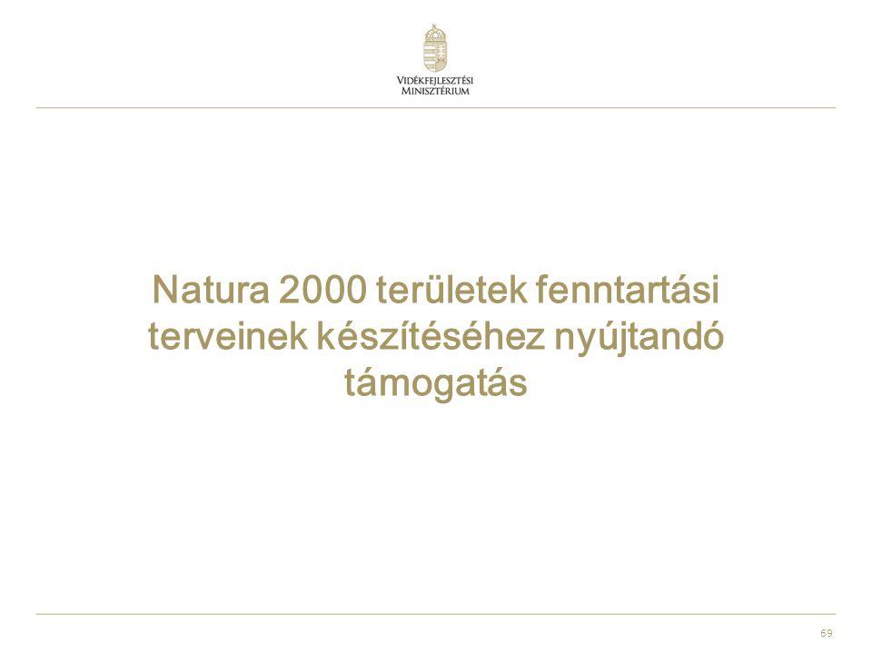 69 Natura 2000 területek fenntartási terveinek készítéséhez nyújtandó támogatás