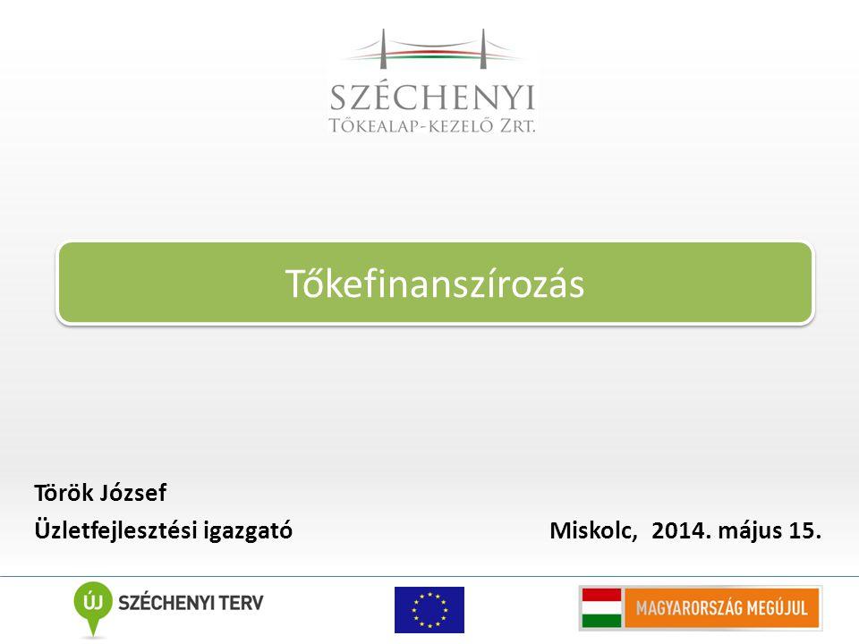 Török József Üzletfejlesztési igazgató Miskolc, 2014. május 15. Tőkefinanszírozás