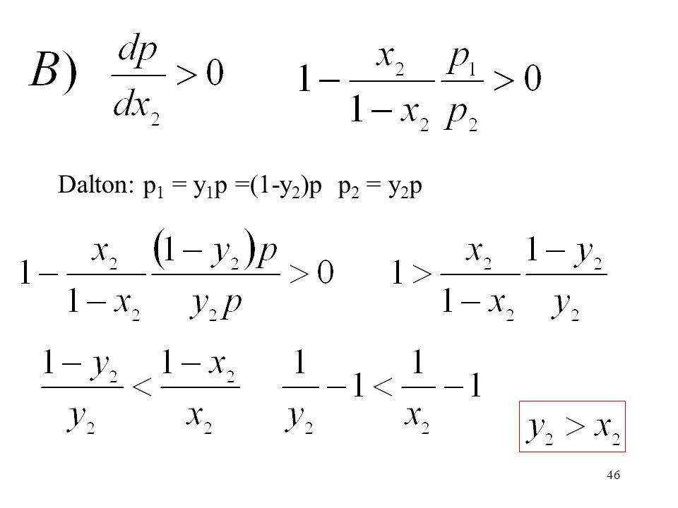 46 Dalton: p 1 = y 1 p =(1-y 2 )p p 2 = y 2 p