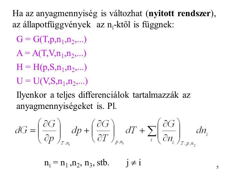 5 Ha az anyagmennyiség is változhat (nyitott rendszer), az állapotfüggvények az n i -ktől is függnek: G = G(T,p,n 1,n 2,...) A = A(T,V,n 1,n 2,...) H