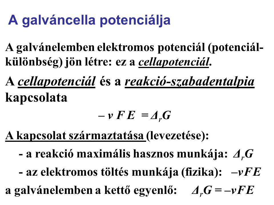 A galváncella potenciálja A galvánelemben elektromos potenciál (potenciál- különbség) jön létre: ez a cellapotenciál.