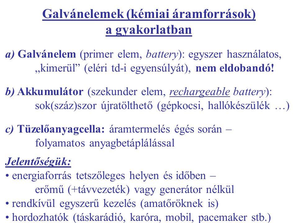 """Galvánelemek (kémiai áramforrások) a gyakorlatban a) Galvánelem (primer elem, battery): egyszer használatos, """"kimerül (eléri td-i egyensúlyát), nem eldobandó."""