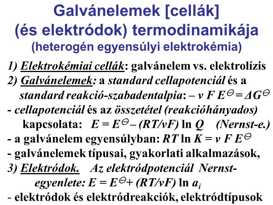 Galvánelemek [cellák] (és elektródok) termodinamikája (heterogén egyensúlyi elektrokémia) 1) Elektrokémiai cellák: galvánelem vs.