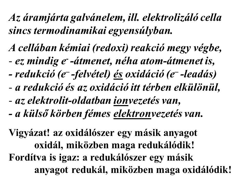Az áramjárta galvánelem, ill.elektrolizáló cella sincs termodinamikai egyensúlyban.