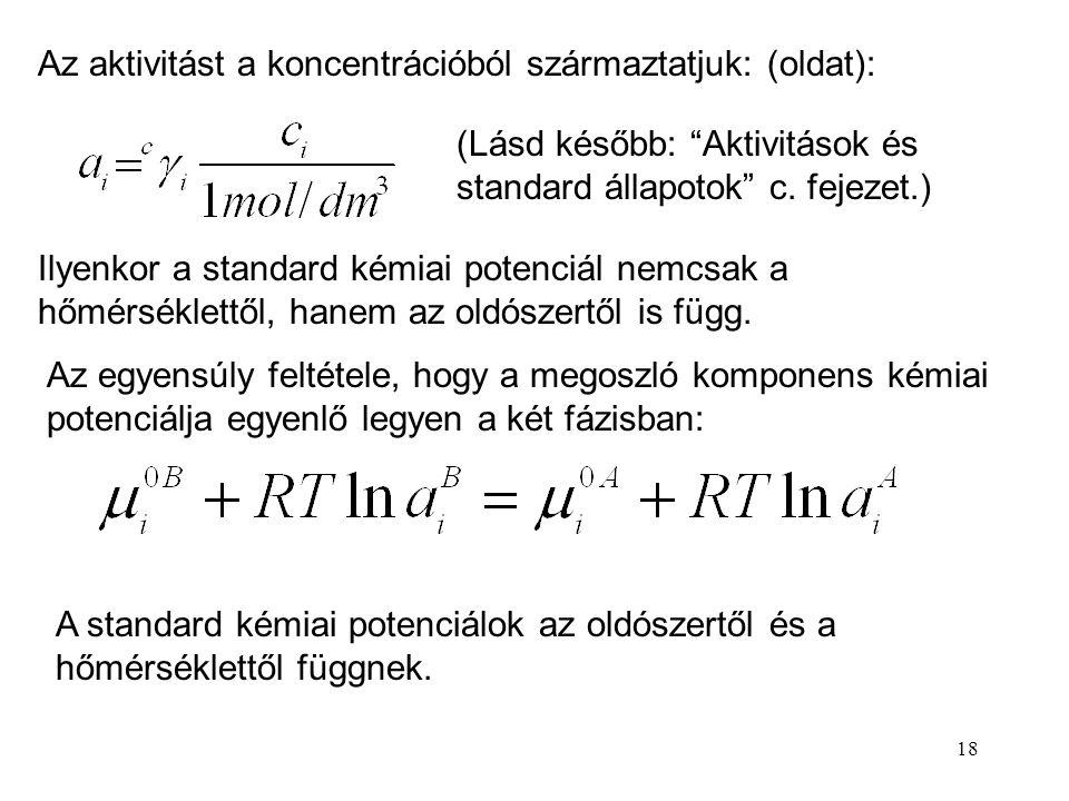 """18 Az aktivitást a koncentrációból származtatjuk: (oldat): (Lásd később: """"Aktivitások és standard állapotok"""" c. fejezet.) Ilyenkor a standard kémiai p"""