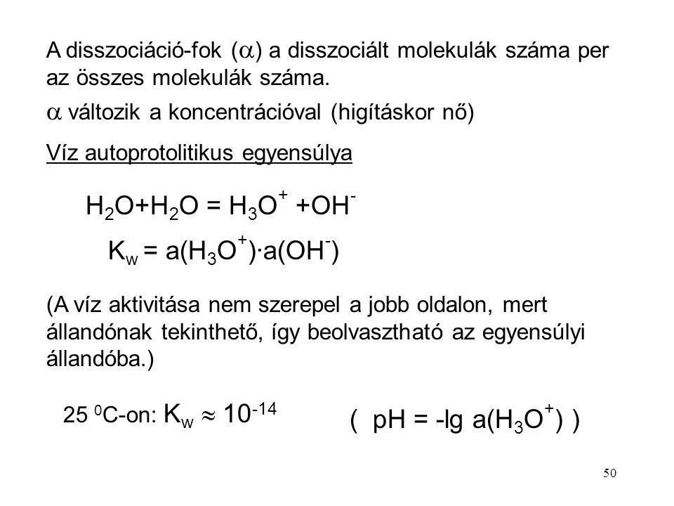 50 A disszociáció-fok (  ) a disszociált molekulák száma per az összes molekulák száma.   változik a koncentrációval (higításkor nő) Víz autoprotol