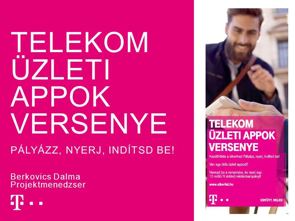 TELEKOM ÜZLETI APPOK VERSENYE PÁLYÁZZ, NYERJ, INDÍTSD BE! Berkovics Dalma Projektmenedzser