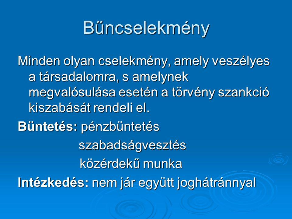 Bűncselekmény Minden olyan cselekmény, amely veszélyes a társadalomra, s amelynek megvalósulása esetén a törvény szankció kiszabását rendeli el. Bünte