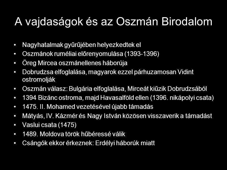 A vajdaságok és az Oszmán Birodalom Nagyhatalmak gyűrűjében helyezkedtek el Oszmánok ruméliai előrenyomulása (1393-1396) Öreg Mircea oszmánellenes háborúja Dobrudzsa elfoglalása, magyarok ezzel párhuzamosan Vidint ostromolják Oszmán válasz: Bulgária elfoglalása, Mirceát kiűzik Dobrudzsából 1394 Bizánc ostroma, majd Havasalföld ellen (1396.