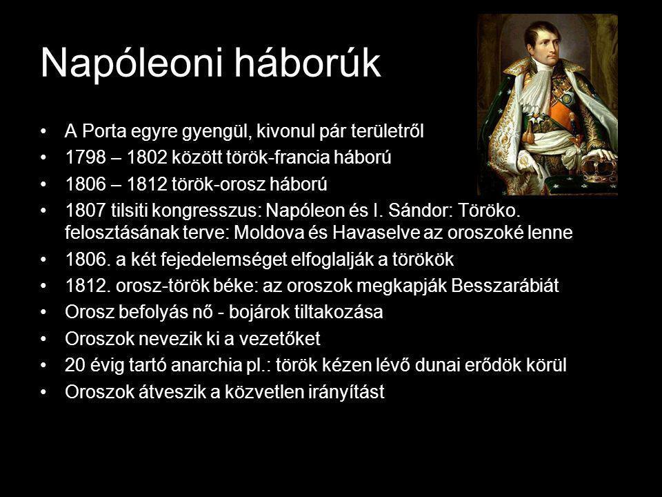 Napóleoni háborúk A Porta egyre gyengül, kivonul pár területről 1798 – 1802 között török-francia háború 1806 – 1812 török-orosz háború 1807 tilsiti kongresszus: Napóleon és I.
