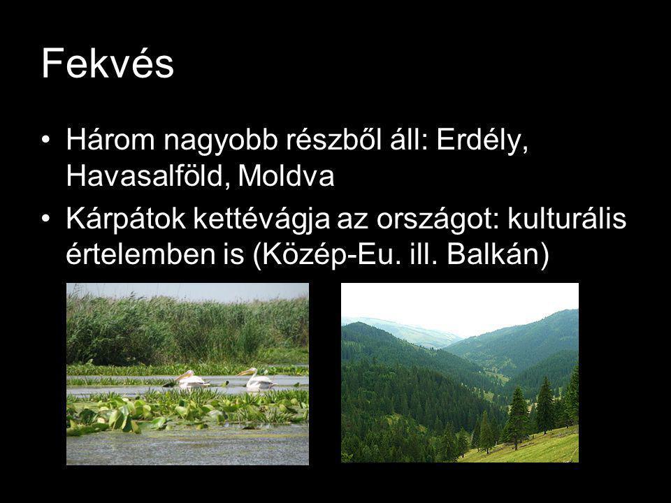Fekvés Három nagyobb részből áll: Erdély, Havasalföld, Moldva Kárpátok kettévágja az országot: kulturális értelemben is (Közép-Eu.