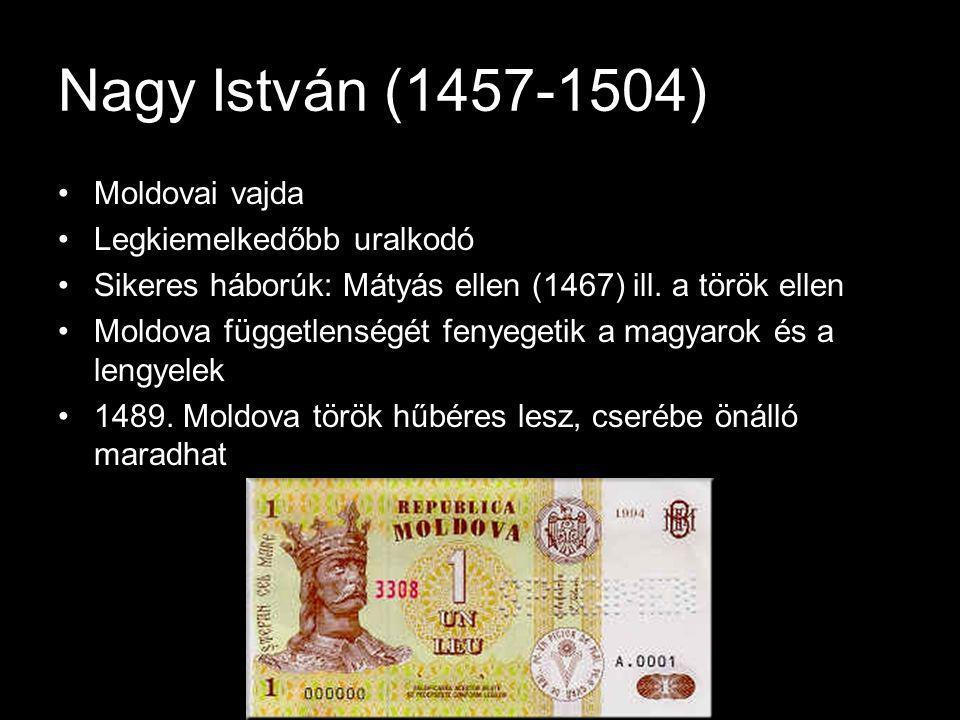 Nagy István (1457-1504) Moldovai vajda Legkiemelkedőbb uralkodó Sikeres háborúk: Mátyás ellen (1467) ill.