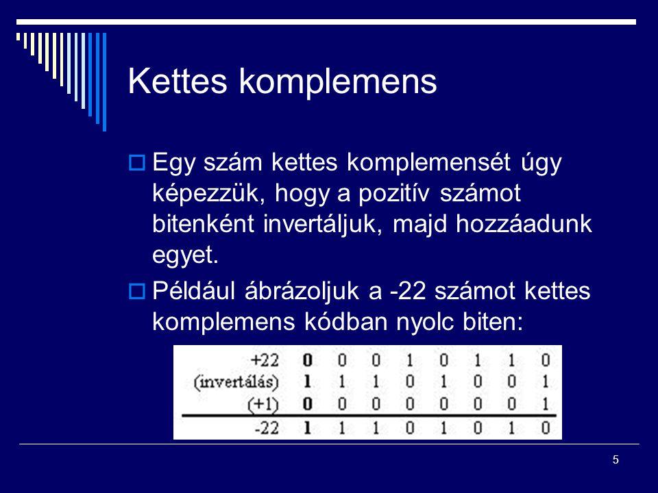 Kettes komplemens  Egy szám kettes komplemensét úgy képezzük, hogy a pozitív számot bitenként invertáljuk, majd hozzáadunk egyet.  Például ábrázolju